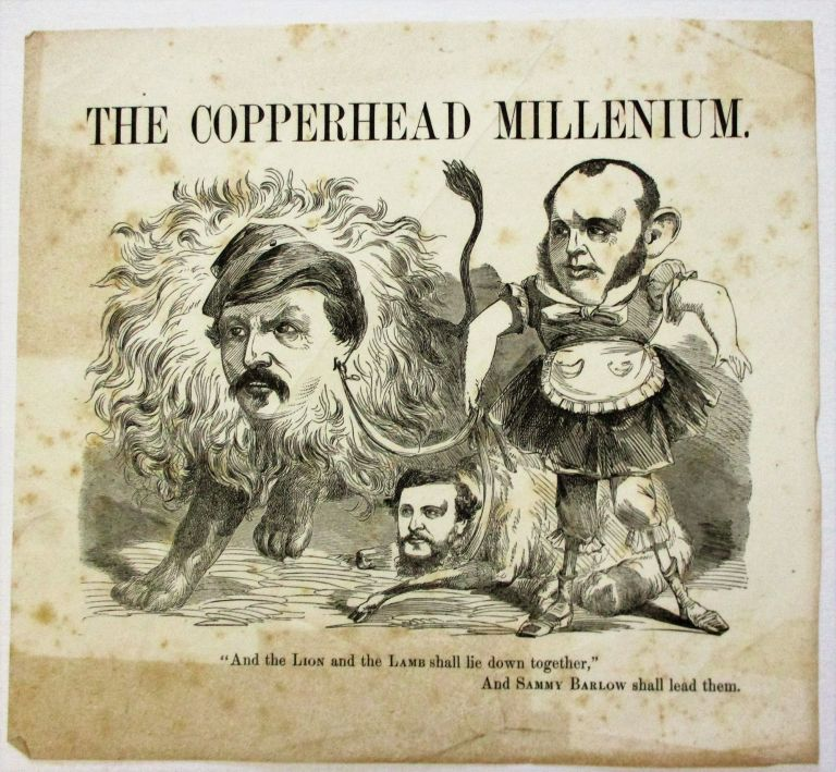 """THE COPPERHEAD MILLENIUM. """"AND THE LION AND THE LAMB SHALL LIE DOWN TOGETHER,"""" AND SAMMY BARLOW SHALL LEAD THEM. Election of 1864."""