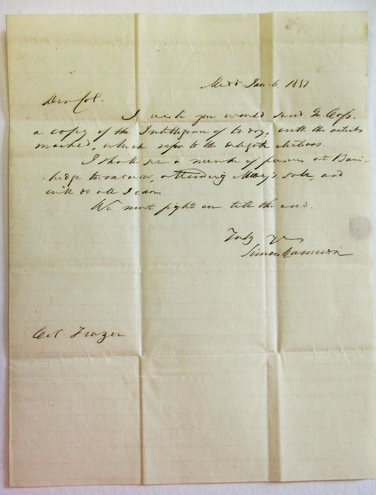 """AUTOGRAPH LETTER SIGNED, DATED JAN. 6, 1852, TO COLONEL REAH FRAZER, LANCASTER, PENNSYLVANIA: """"DEAR COL., I WISH YOU WOULD SEND MR. CASS A COPY OF THE INTELLIGENCER OF TODAY, WITH THE ARTICLE MARKED, WHICH REFERS TO THE OCTOBER ELECTIONS. """"I SHALL SEE A NUMBER OF PERSONS AT BAINBRIDGE TOMORROW, ATTENDING --- SALE, AND WILL DO ALL I CAN. """"WE MUST FIGHT ON TILL THE END. 