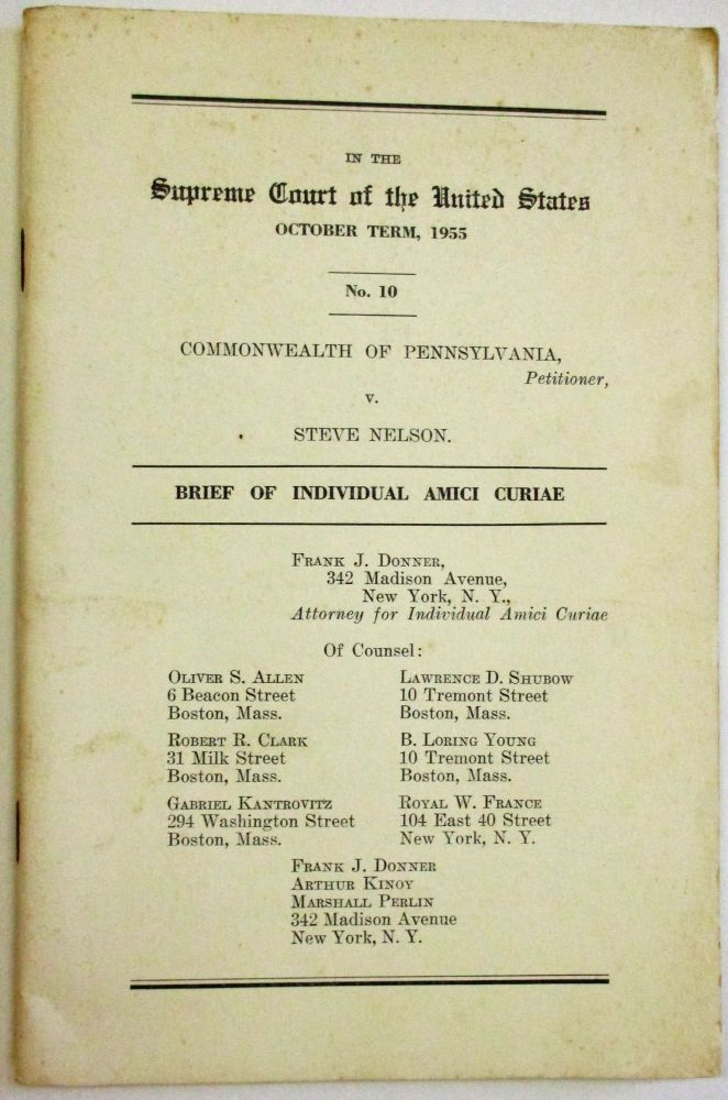 IN THE SUPREME COURT OF THE UNITED STATES OCTOBER TERM, 1955. NO. 10. COMMONWEALTH OF PENNSYLVANIA, PETITIONER, V. STEVE NELSON. BRIEF OF INDIVIDUAL AMICI CURIAE. FRANK J. DONNER, 342 MADISON AVENUE, NEW YORK, N.Y., ATTORNEY FOR INDIVIDUAL AMICI CURIAE. American Communism, Steve Nelson.