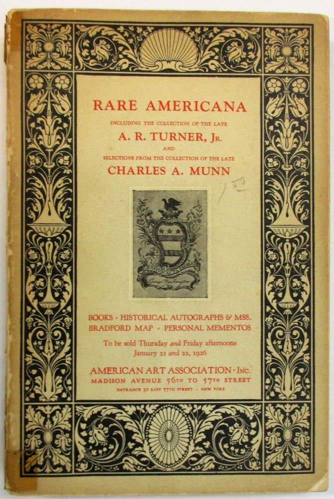 RARE AMERICANA INCLUDING THE COLLECTION OF THE LATE A.R. TURNER, JR. AND SELECTIONS FROM THE COLLECTION OF THE LATE CHARLES A. MUNN. American Art Association.