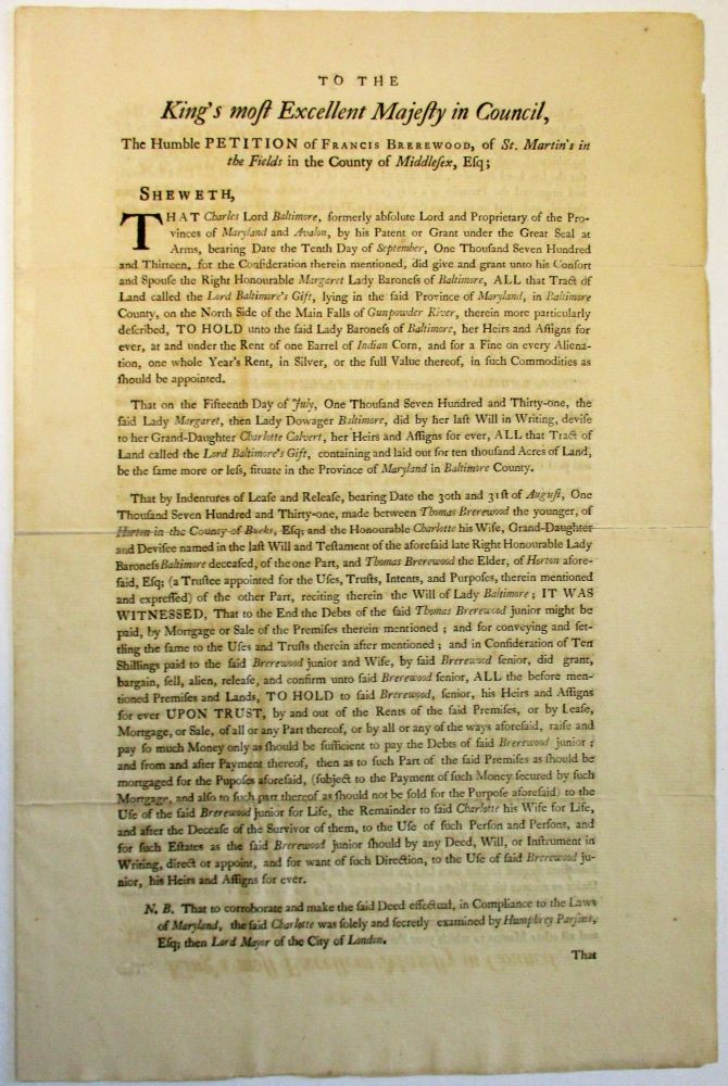 A PETITION TO THE KING IN COUNCIL. FRANCIS BREREWOOD, ESQ; AGAINST LORD BALTIMORE; RELATING TO AN ESTATE IN MARYLAND. Frederick Calvert, Lord Baltimore.