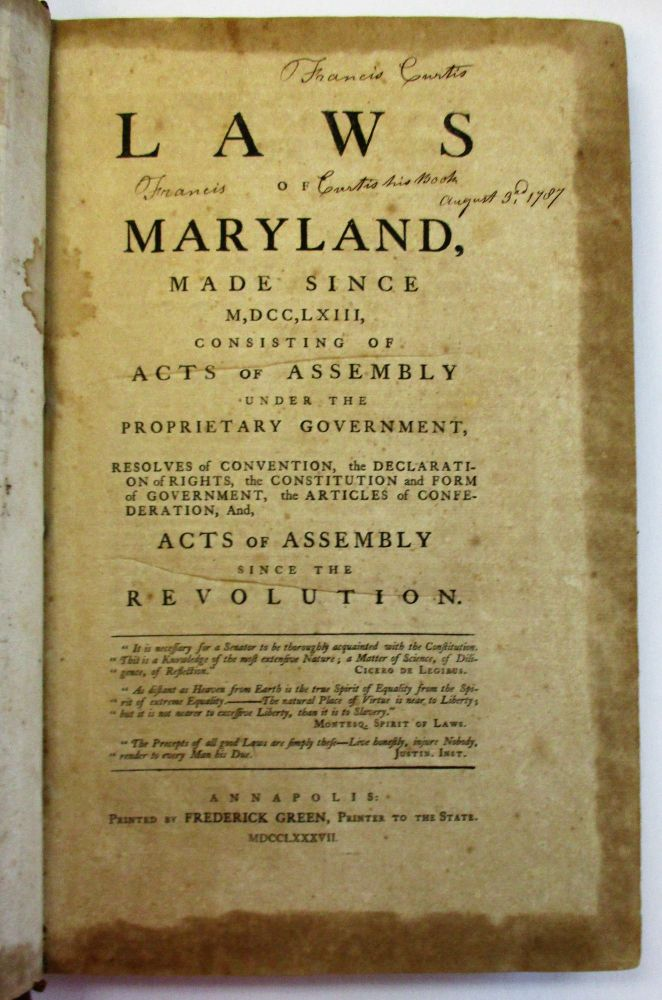 LAWS OF MARYLAND, MADE SINCE M,DCC,LXIII, CONSISTING OF ACTS OF ASSEMBLY UNDER THE PROPRIETARY GOVERNMENT, RESOLVES OF CONVENTION, THE DECLARATION OF RIGHTS, THE CONSTITUTION AND FORM OF GOVERNMENT, THE ARTICLES OF CONFEDERATION, AND, ACTS OF ASSEMBLY SINCE THE REVOLUTION. Maryland.