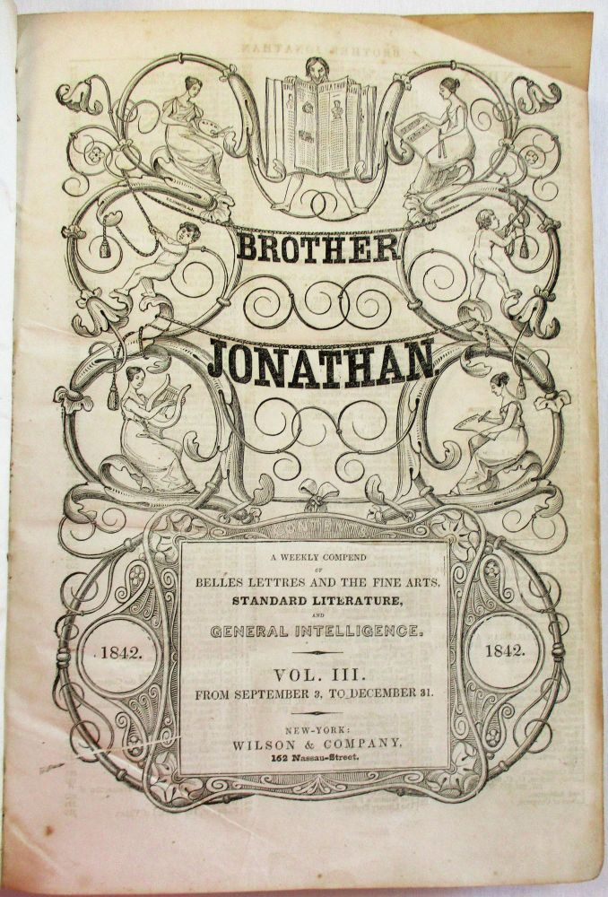 BROTHER JONATHAN. A WEEKLY COMPEND OF BELLES LETTRES AND THE FINE ARTS, STANDARD LITERATURE, AND GENERAL INTELLIGENCER. VOL. III. FROM SEPTEMBER 3, TO DECEMBER 31 [1842]. Park Benjamin, Rufus Griswold.