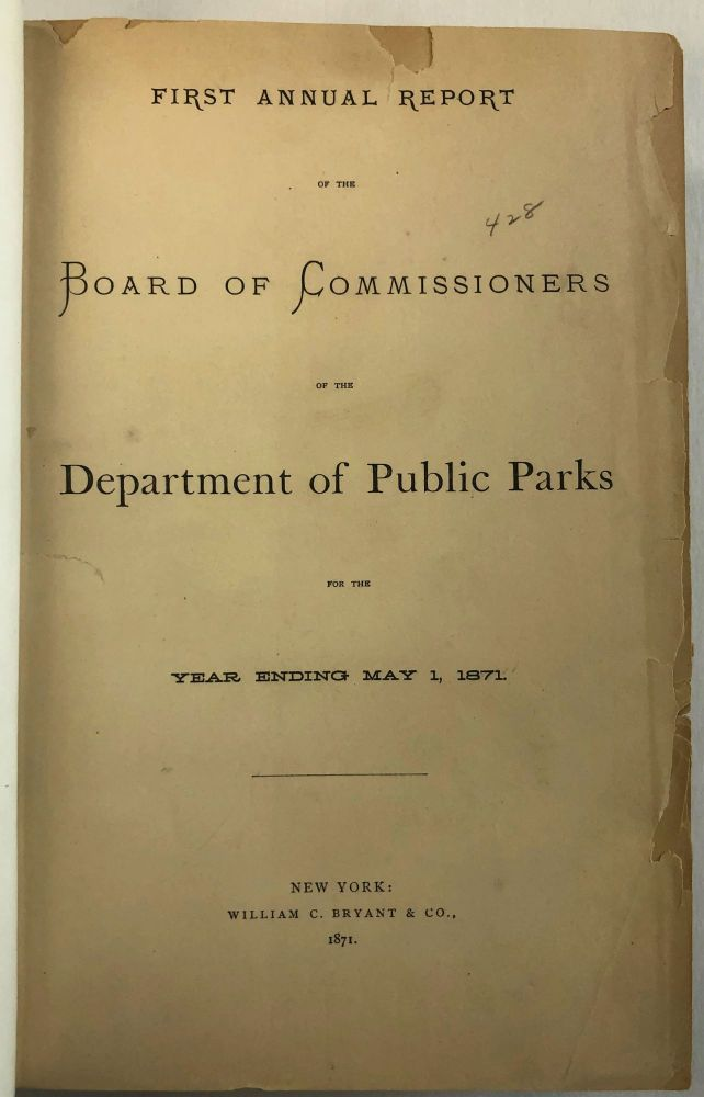 FIRST ANNUAL REPORT OF THE BOARD OF COMMISSIONERS OF THE DEPARTMENT OF PUBLIC PARKS FOR THE YEAR ENDING MAY 1, 1871. New York Department of Public Parks.