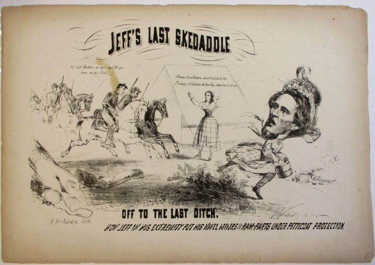 JEFF'S LAST SKEDADDLE. OFF TO THE LAST DITCH. HOW JEFF IN HIS EXTREMITY PUT HIS NAVEL AFFAIRS AND RAM-PARTS UNDER PETTICOAT PROTECTION. Jefferson Davis.