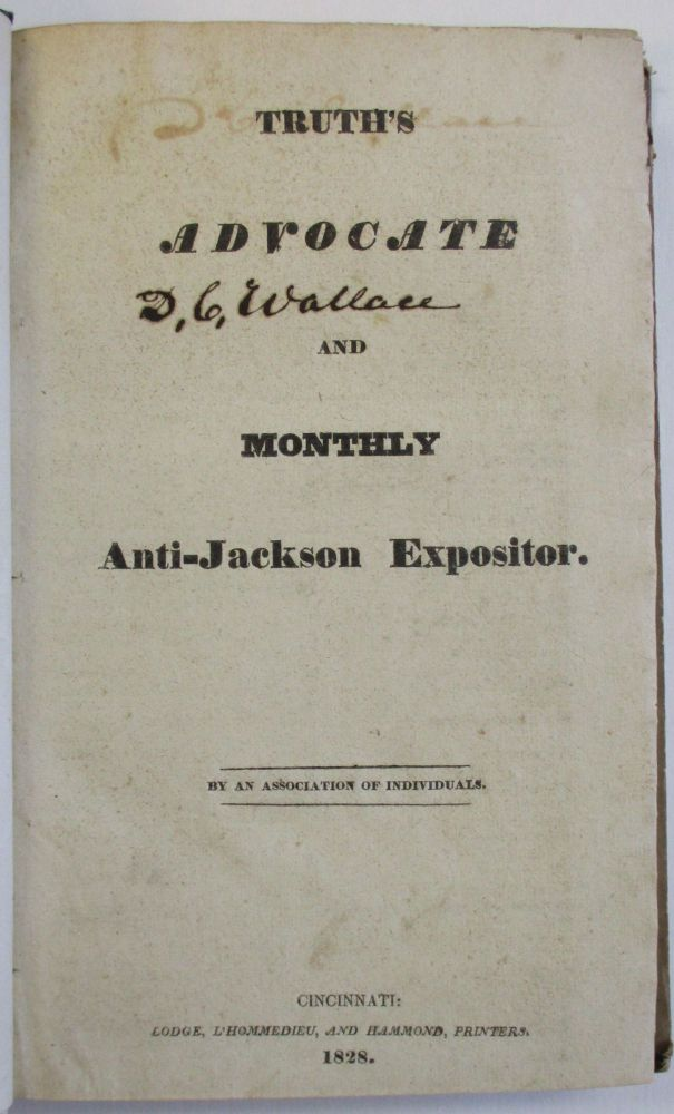 TRUTH'S ADVOCATE AND MONTHLY ANTI-JACKSON EXPOSITOR. BY AN ASSOCIATION OF INDIVIDUALS. An Association of Individuals, Charles Hammond.