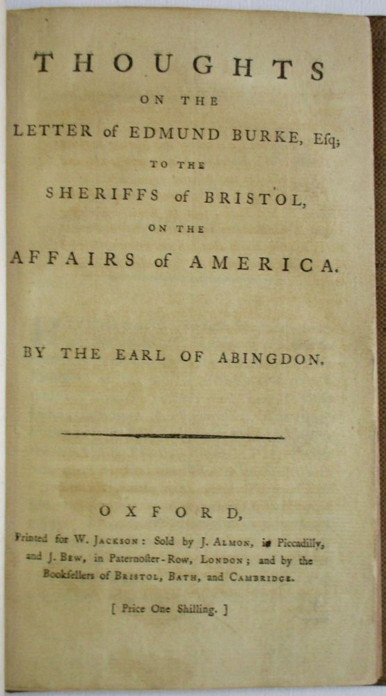 THOUGHTS ON THE LETTER OF EDMUND BURKE, ESQ; TO THE SHERIFFS OF BRISTOL, ON THE AFFAIRS OF AMERICA. BY THE EARL OF ABINGTON. Willoughby Bertie Abington, 4th Earl of.