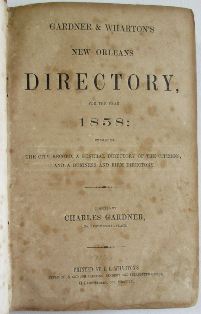 GARDNER & WHARTON'S NEW ORLEANS DIRECTORY, FOR THE YEAR 1858: EMBRACING THE CITY RECORD, A GENERAL DIRECTORY OF THE CITIZENS, AND A BUSINESS AND FIRM DIRECTORY. Charles Gardner.
