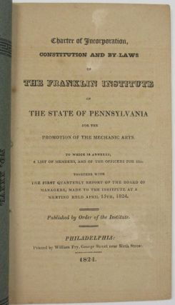 CHARTER OF INCORPORATION, CONSTITUTION AND BY-LAWS OF THE FRANKLIN INSTITUTE OF THE STATE OF...