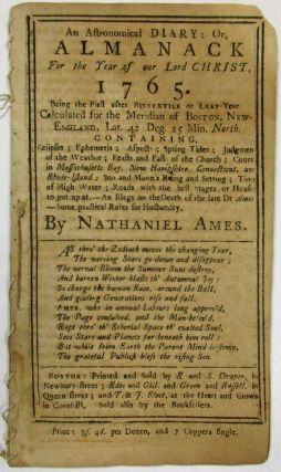 AN ASTRONOMICAL DIARY; OR, ALMANACK FOR THE YEAR OF OUR LORD CHRIST, 1765. Nathaniel Ames