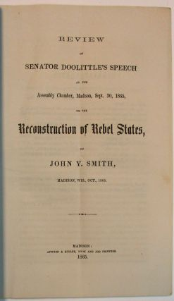 REVIEW OF SENATOR DOOLITTLE'S SPEECH AT THE ASSEMBLY CHAMBER, MADISON, SEPT. 30, 1865, ON THE...
