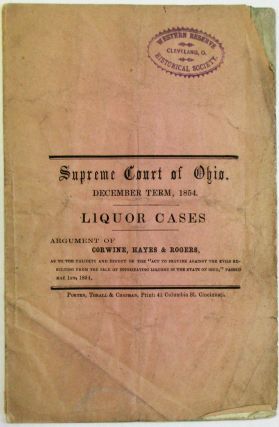 SUPREME COURT OF OHIO. DECEMBER TERM, 1854. LIQUOR CASES. ARGUMENT OF CORWINE, HAYES & ROGERS, AS...