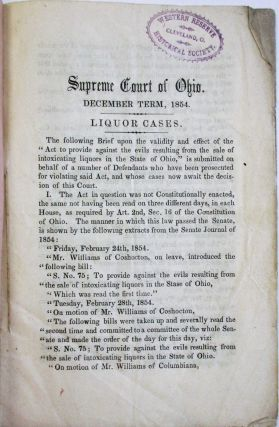 """SUPREME COURT OF OHIO. DECEMBER TERM, 1854. LIQUOR CASES. ARGUMENT OF CORWINE, HAYES & ROGERS, AS TO THE VALIDITY AND EFFECT OF THE """"ACT TO PROVIDE AGAINST THE EVILS RESULTING FROM THE SALE OF INTOXICATING LIQUORS IN THE STATE OF OHIO,"""" PASSED MAY 1ST, 1854."""