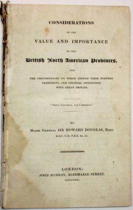 CONSIDERATIONS ON THE VALUE AND IMPORTANCE OF THE BRITISH NORTH AMERICAN PROVINCES, AND THE...