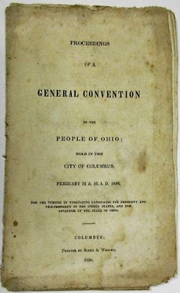 PROCEEDINGS OF A GENERAL CONVENTION OF THE PEOPLE OF OHIO; HELD IN THE CITY OF COLUMBUS, FEBRUARY...