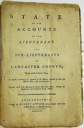 STATE OF THE ACCOUNTS OF THE LIEUTENANT AND SUB-LIEUTENANTS OF LANCASTER COUNTY; FROM 20TH OF...