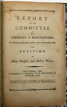 REPORT OF THE COMMITTEE OF COMMERCE AND MANUFACTURES, TO WHOM WAS REFERRED, ON THE 17TH OF DECEMBER LAST, THE PETITION OF HENRY STOUFFER, AND ANDREW WALLACE. 10TH FEBRUARY, 1800. Privateering.