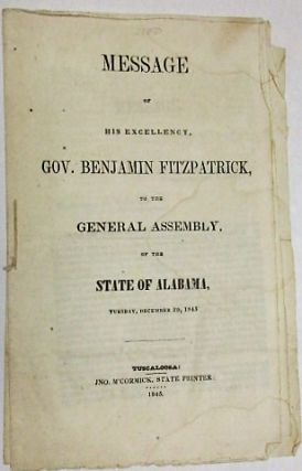MESSAGE OF HIS EXCELLENCY, GOV. BENJAMIN FITZPATRICK, TO THE GENERAL ASSEMBLY, OF THE STATE OF...