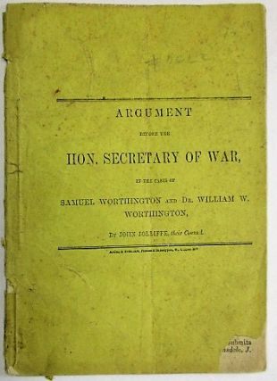 ARGUMENT BEFORE THE HON. SECRETARY OF WAR, IN THE CASES OF SAMUEL WORTHINGTON AND DR. WILLIAM W....