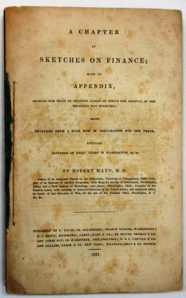 A CHAPTER OF SKETCHES ON FINANCE; WITH AN APPENDIX, SHOWING THE TRAIN OF INSIDIOUS CAUSES BY...