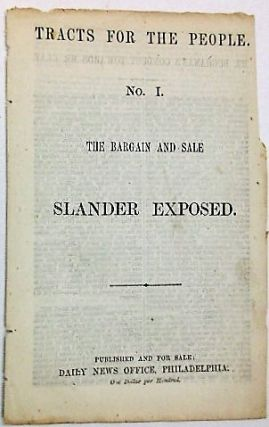 TRACTS FOR THE PEOPLE. NO. I. THE BARGAIN AND SALE SLANDER EXPOSED. James Buchanan