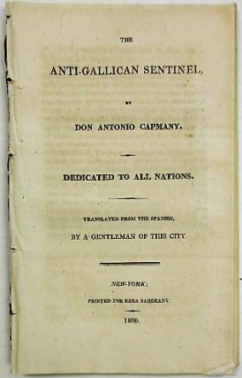 THE ANTI-GALLICAN SENTINEL. DEDICATED TO ALL NATIONS. TRANSLATED FROM THE SPANISH, BY A GENTLEMAN...