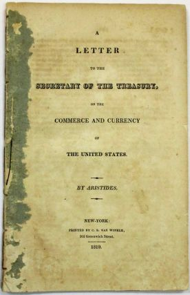 A LETTER TO THE SECRETARY OF THE TREASURY, ON THE COMMERCE AND CURRENCY OF THE UNITED STATES. BY...