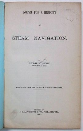 "NOTES FOR A HISTORY OF STEAM NAVIGATION. REPRINTED FROM ""THE UNITED SERVICE MAGAZINE."" Philadelphia: J.B. George H. Preble."