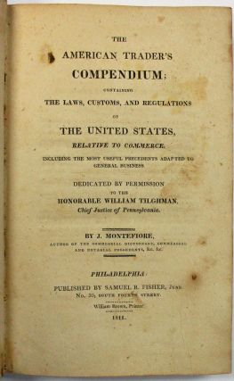 THE AMERICAN TRADER'S COMPENDIUM; CONTAINING THE LAWS, CUSTOMS, AND REGULATIONS OF THE UNITED...