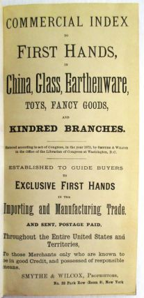 COMMERCIAL INDEX TO FIRST HANDS, IN CHINA, GLASS, EARTHENWARE, TOYS, FANCY GOODS, AND KINDRED...