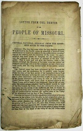 LETTER FROM COL. BENTON TO THE PEOPLE OF MISSOURI. CENTRAL NATIONAL HIGHWAY FROM THE MISSISSIPPI...