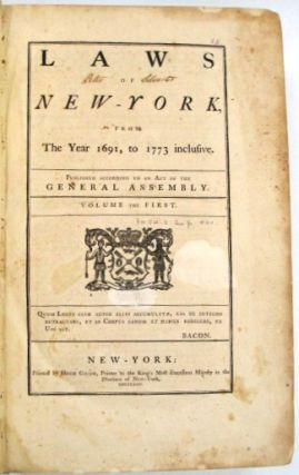 LAWS OF NEW-YORK, FROM THE YEAR 1691, TO 1773 INCLUSIVE. New York