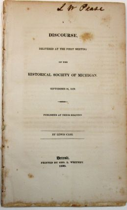A DISCOURSE, DELIVERED AT THE FIRST MEETING OF THE HISTORICAL SOCIETY OF MICHIGAN. SEPTEMBER 18,...