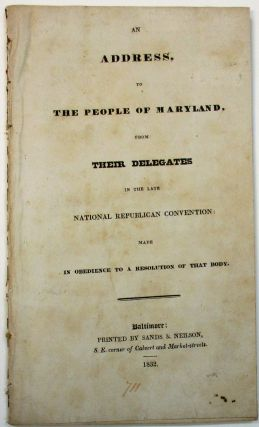 AN ADDRESS, TO THE PEOPLE OF MARYLAND, FROM THEIR DELEGATES IN THE LATE NATIONAL REPUBLICAN...