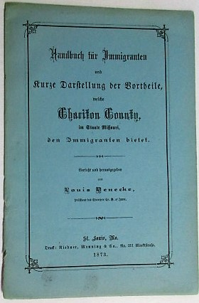 HANDBUCH FUR IMMIGRANTEN UND KURZE DARSTELLUNG DER VORTHEILE WELCHE CHARITON COUNTY IM STAATE MISSOURI DEN IMMIGRANTEN BIETET. Louis Benecke.