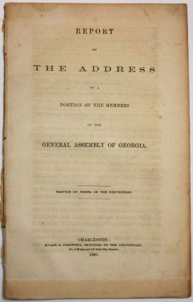 REPORT ON THE ADDRESS OF A PORTION OF THE MEMBERS OF THE GENERAL ASSEMBLY OF GEORGIA. PRINTED BY...