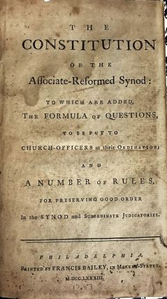 THE CONSTITUTION OF THE ASSOCIATE-REFORMED SYNOD: TO WHICH ARE ADDED, THE FORMULA OF QUESTIONS, TO BE PUT TO CHURCH-OFFICERS AT THEIR ORDINATION; AND A NUMBER OF RULES FOR PRESERVING GOOD ORDER IN THE SYNOD AND SUBORDINATE JUDICATORES. Associate Reformed Presbyterian Church.