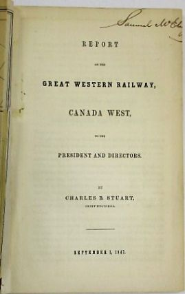 REPORT OF THE GREAT WESTERN RAILWAY, CANADA WEST, TO THE PRESIDENT AND DIRECTORS. BY CHARLES B....