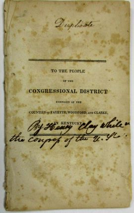 TO THE PEOPLE OF THE CONGRESSIONAL DISTRICT COMPOSED OF THE COUNTIES OF FAYETTE, WOODFORD, AND CLARKE, IN KENTUCKY. Henry Clay.