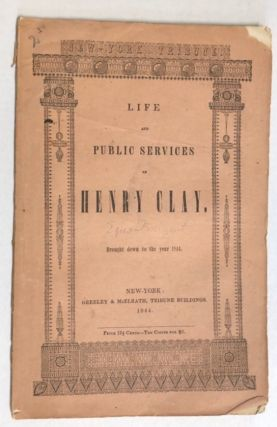 THE LIFE AND PUBLIC SERVICES OF HENRY CLAY. BROUGHT DOWN TO THE YEAR 1844. Epes Sargent.