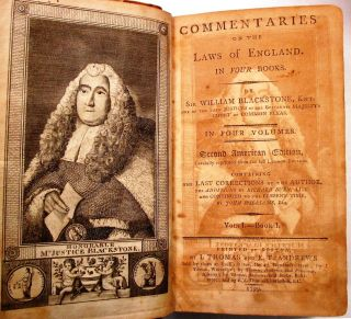 COMMENTARIES ON THE LAWS OF ENGLAND. IN FOUR BOOKS. BY SIR WILLIAM BLACKSTONE, KNT., ONE OF THE LATE JUSTICES OF HIS BRITANNIC MAJESTY'S COURT OF COMMON PLEAS. IN FOUR VOLUMES. SECOND AMERICAN EDITION, CAREFULLY REPRINTED FROM THE LAST LONDON EDITION. CONTAINING THE LAST CORRECTIONS OF THE AUTHOR, THE ADDITIONS BY RICHARD BURN, LL.D. AND CONTINUED TO THE PRESENT TIME, BY JOHN WILLIAMS, ESQ.