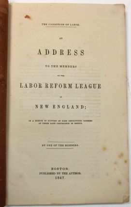 THE CONDITION OF LABOR. AN ADDRESS TO THE MEMBERS OF THE LABOR REFORM LEAGUE OF NEW ENGLAND; IN A...