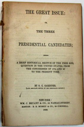 THE GREAT ISSUE: OR, THE THREE PRESIDENTIAL CANDIDATES; BEING A BRIEF HISTORICAL SKETCH OF THE...