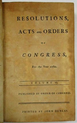 RESOLUTIONS, ACTS AND ORDERS OF CONGRESS, FOR THE YEAR 1780. VOLUME VI. PUBLISHED BY ORDER OF...