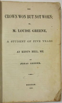 THE CROWN WON BUT NOT WORN; OR, M. LOUISE GREENE, A STUDENT OF FIVE YEARS AT KENT'S HILL, ME....