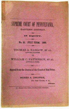 SUPREME COURT OF PENNSYLVANIA...THOMAS A. BARLOW, ET AL. APPELLANTS, VS. WILLIAM C. PATTERSON, ET...