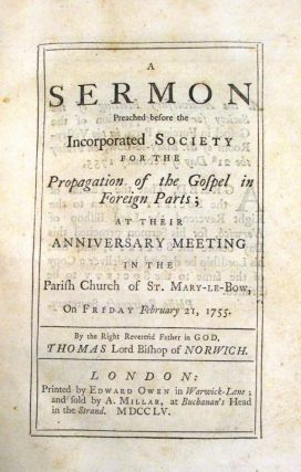 A BOUND VOLUME OF EIGHT SERMONS, EACH A SEPARATE IMPRINT, PREACHED BEFORE THE INCORPORATED SOCIETY FOR THE PROPAGATION OF THE GOSPEL IN FOREIGN PARTS, AT ITS ANNIVERSARY MEETINGS IN 1755, 1758, 1759, 1761, 1762, 1765, 1766, 1767. Society for the Propagation of the Gospel in Foreign Parts:.