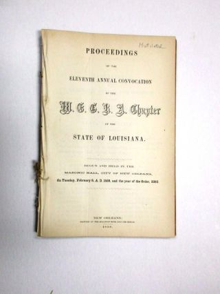 PROCEEDINGS OF THE ELEVENTH ANNUAL CONVOCATION OF THE M.E.G.R.A. CHAPTER OF THE STATE OF LOUISIANA. BEGUN AND HELD IN THE MASONIC HALL, CITY OF NEW ORLEANS, ON TUESDAY, FEBRUARY 9, A.D. 1858, AND THE YEAR OF THE ORDER, 2392. Louisiana Freemasons.