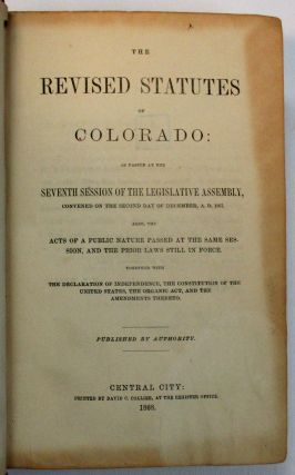 THE REVISED STATUTES OF COLORADO: AS PASSED AT THE SEVENTH SESSION OF THE LEGISLATIVE ASSEMBLY,...