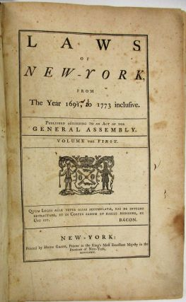 LAWS OF NEW-YORK, FROM THE YEAR 1691, TO 1773 INCLUSIVE
